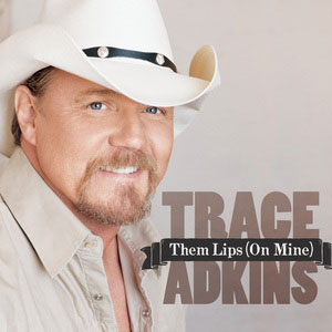 Trace Adkins Them Lips On MIne - CountryMusicRocks.net
