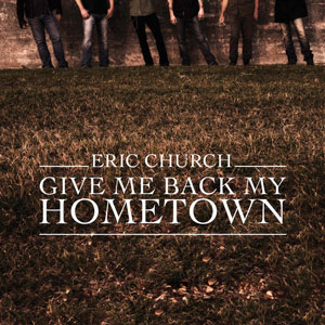 Eric Church Give Me Back My Hometown - CountryMusicRocks.net