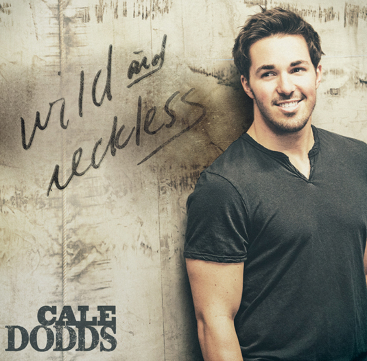 Cale-Dodds-Wild-And-Reckless-CountryMusicRocks.net