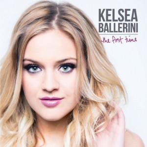 Kelsea Ballerini The First Time - CountryMusicRocks.net