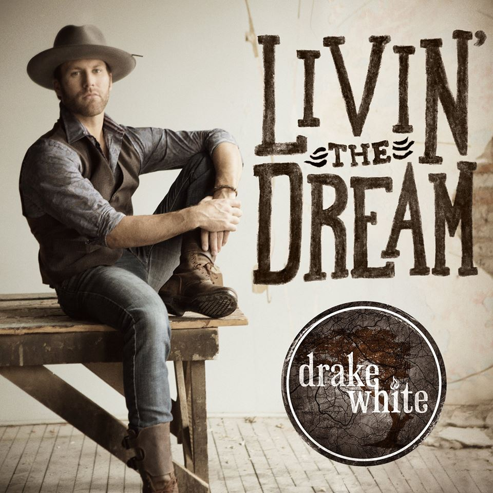 """Drake White Releases New Single """"Livin' The Dream"""" To Fans and Country Radio"""