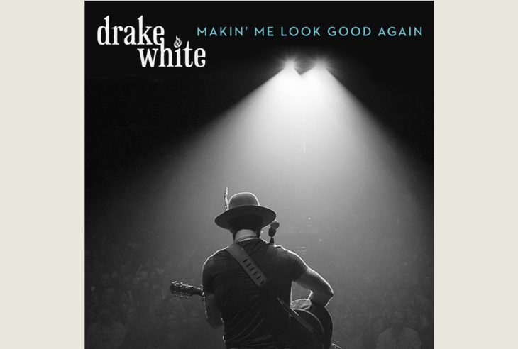Drake White Makin Me Look Good Again
