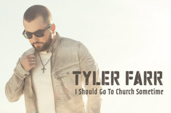 Tyler Farr I Should Go To Church Sometime